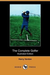 The Complete Golfer (Illustrated Edition) (Dodo Press)