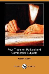 Four Tracts on Political and Commercial Subjects (Dodo Press)