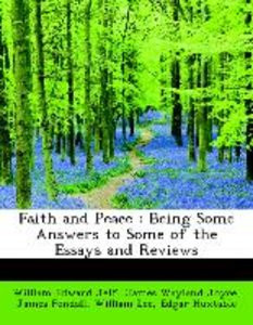 Faith and Peace : Being Some Answers to Some of the Essays and R