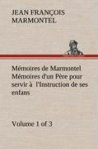 Mémoires de Marmontel (Volume 1 of 3) Mémoires d'un Père pour se