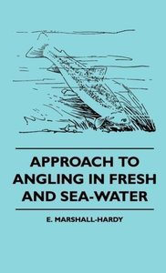 Approach To Angling In Fresh And Sea-Water