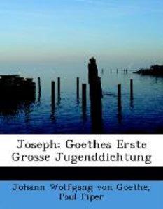 Joseph: Goethes Erste Grosse Jugenddichtung