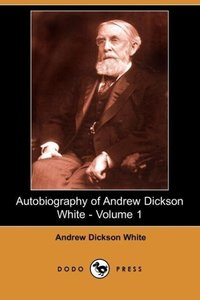 Autobiography of Andrew Dickson White - Volume 1 (Dodo Press)