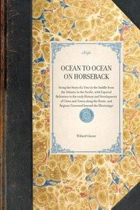 OCEAN TO OCEAN ON HORSEBACK~being the Story of a Tour in the Sad