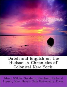 Dutch and English on the Hudson .A Chronicles of Colonical New Y