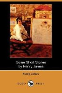 Some Short Stories by Henry James (Dodo Press)