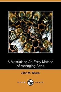 A Manual; Or, an Easy Method of Managing Bees (Dodo Press)
