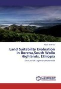 Land Suitability Evaluation in Borena,South Wollo Highlands, Eth
