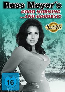 Russ Meyer: Good Morning ... And Goodbye! - Kinoedition