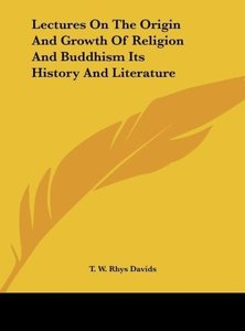 Lectures On The Origin And Growth Of Religion And Buddhism Its H