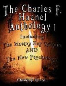 The Charles F. Haanel Anthology I. Including