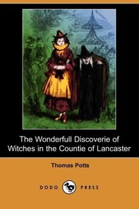 The Wonderfull Discoverie of Witches in the Countie of Lancaster
