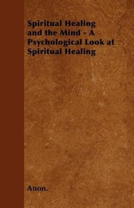 Spiritual Healing and the Mind - A Psychological Look at Spiritu
