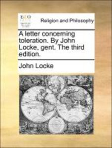 A letter concerning toleration. By John Locke, gent. The third e