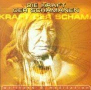 Die Kraft Der Schamanen (Wellness & Meditation)