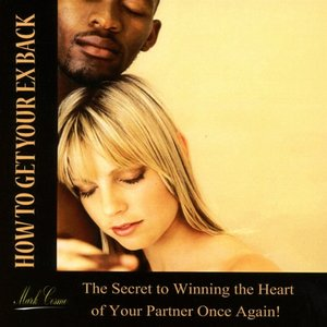 How to Get Your Ex Back: The Secret to Winning the