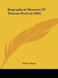 Biographical Memoirs Of Thomas Percival (1804)