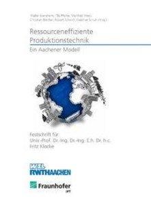 Ressourceneffiziente Produktionstechnik - Ein Aachener Modell