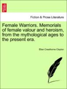 Female Warriors. Memorials of female valour and heroism, from th