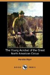 The Young Acrobat of the Great North American Circus (Dodo Press