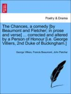 The Chances, a comedy [by Beaumont and Fletcher; in prose and ve