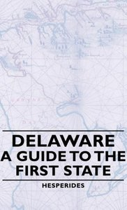 Delaware - A Guide to the First State