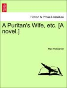 A Puritan's Wife, etc. [A novel.]