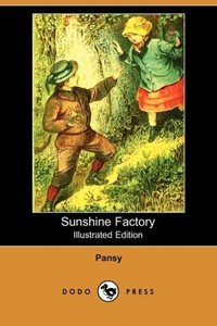 Sunshine Factory (Illustrated Edition) (Dodo Press)