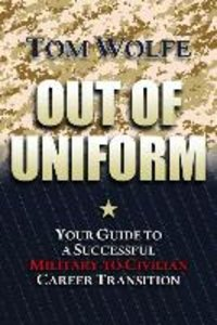Out of Uniform: Your Guide to a Successful Military-To-Civilian