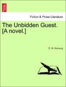 The Unbidden Guest. [A novel.]