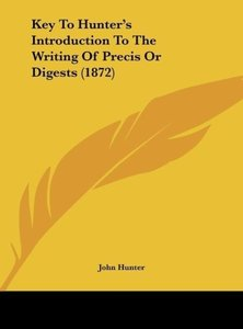 Key To Hunter's Introduction To The Writing Of Precis Or Digests