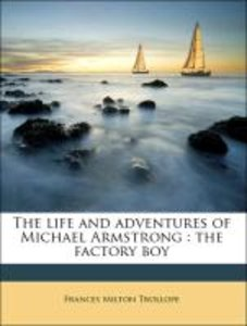 The life and adventures of Michael Armstrong : the factory boy