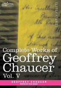 Complete Works of Geoffrey Chaucer, Vol.V