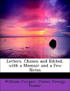 Letters. Chosen and Edited, with a Memoir and a Few Notes
