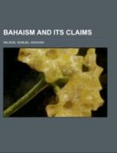 Bahaism and Its Claims; a study of the religion promulgated by B