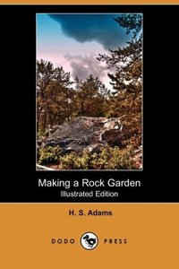Making a Rock Garden (Illustrated Edition) (Dodo Press)