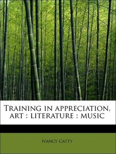 Training in appreciation, art : literature : music