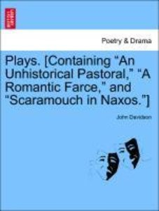 "Plays. [Containing ""An Unhistorical Pastoral,"" ""A Romantic Farce"