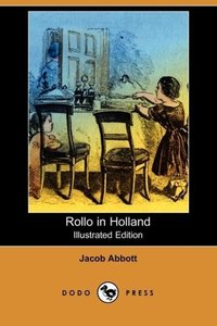 Rollo in Holland (Illustrated Edition) (Dodo Press)