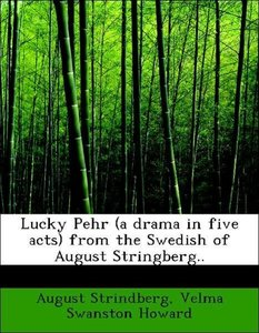 Lucky Pehr (a drama in five acts) from the Swedish of August Str