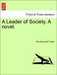 A Leader of Society. A novel. Vol. I.