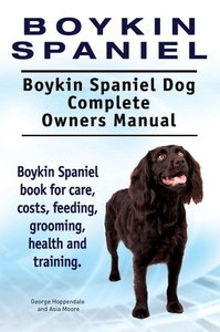 Boykin Spaniel. Boykin Spaniel Dog Complete Owners Manual. Boyki
