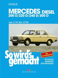 So wird's gemacht. Mercedes 200 D/ 220 D/ 240 D/ 300 D Typ W 123