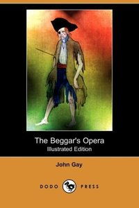 The Beggar's Opera (Illustrated Edition) (Dodo Press)