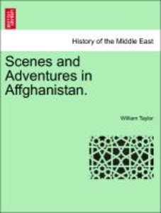 Scenes and Adventures in Affghanistan.