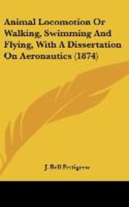 Animal Locomotion Or Walking, Swimming And Flying, With A Disser