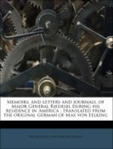 Memoirs, and letters and journals, of Major General Riedesel dur