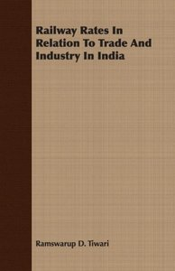 Railway Rates In Relation To Trade And Industry In India