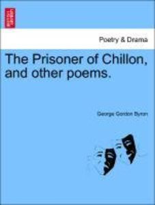 The Prisoner of Chillon, and other poems.