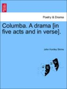 Columba. A drama [in five acts and in verse].
